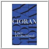 Cioran: Über Deutschland