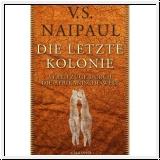 V.S.Naipaul: Die letzte Kolonie. Streifzüge durch die afrikanisc