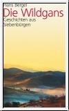 Bergel: Die Wildgans. Geschichten aus Siebenbürgen