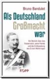 Bandulet: Als Deutschland Großmacht war