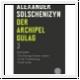 Solschenizyn: Der Archipel Gulag 3. Schlussband.